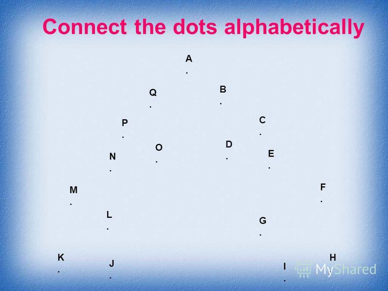 Connect the dots alphabetically A.A. B.B. C.C. D.D. E.E. F.F. G.G. H.H. I.I. J.J. K.K. L.L. M.M. N.N. O.O. P.P. Q.Q.