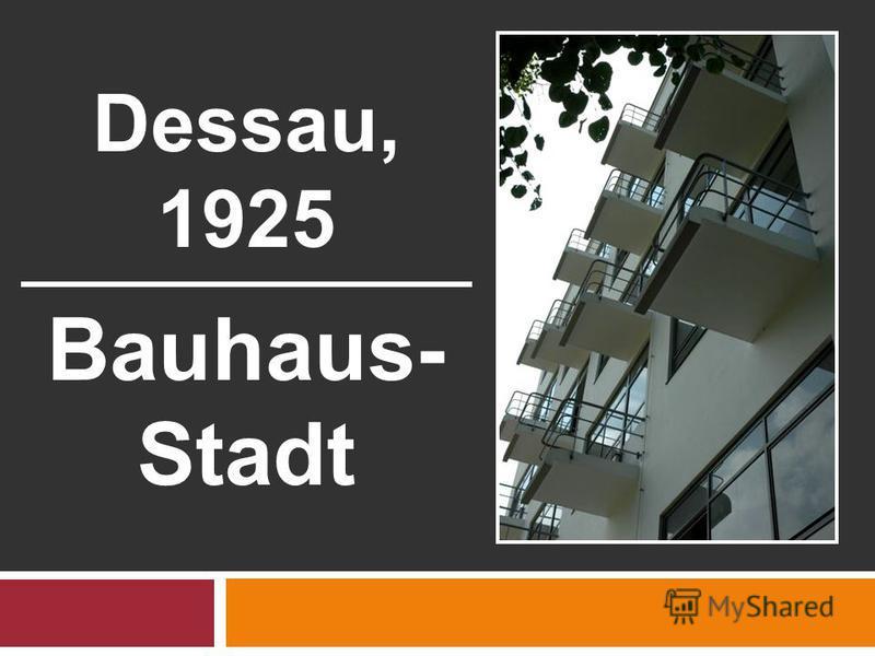 Dessau, 1925 Bauhaus- Stadt