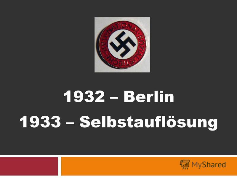 1932 – Berlin 1933 – Selbstauflösung