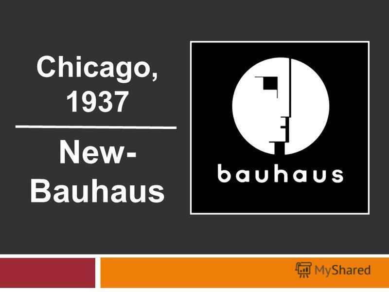 Chicago, 1937 New- Bauhaus