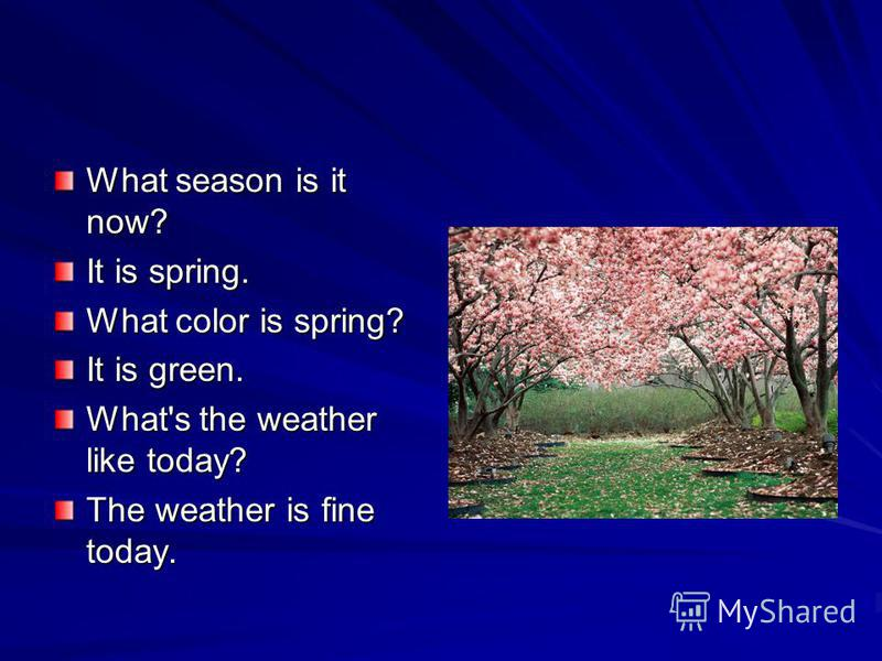 What season is it now? It is spring. What color is spring? It is green. What's the weather like today? The weather is fine today.