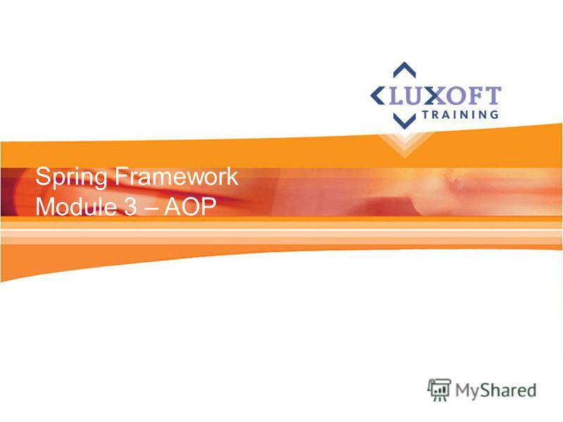 Spring Framework Module 3 – AOP