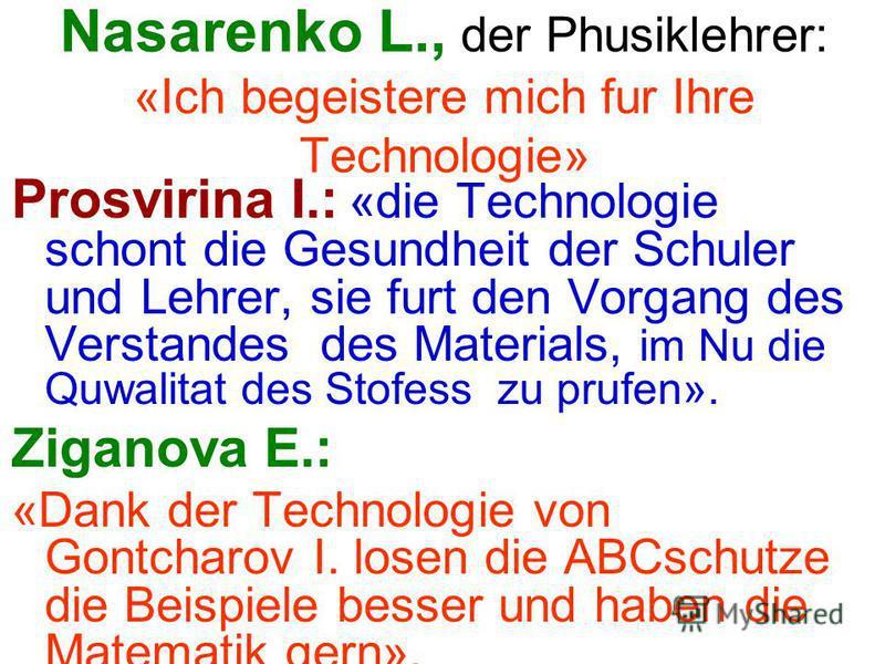 Flenova T., Cemielererin : 1. «Die Arbeit mit der Technologie macht Spass fur einen Lehrer und fur die Schuhler»; 2. « wie viele Freide glanzt in den Augen eines Schulers bei der richtigen Antwort. Wegen dessen lont es diese Technologie einzusetzen».