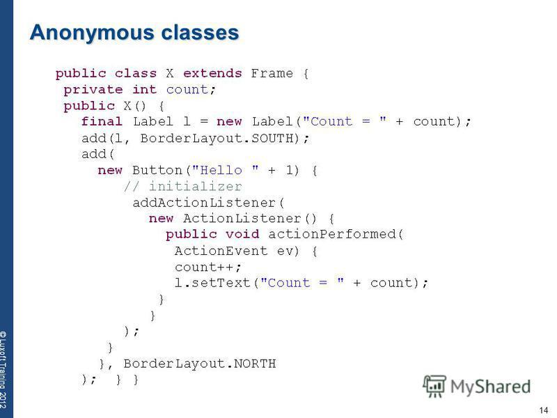 14 © Luxoft Training 2012 Anonymous classes