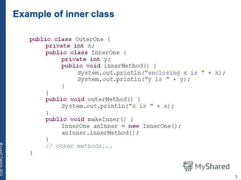 3 © Luxoft Training 2012 Example of inner class