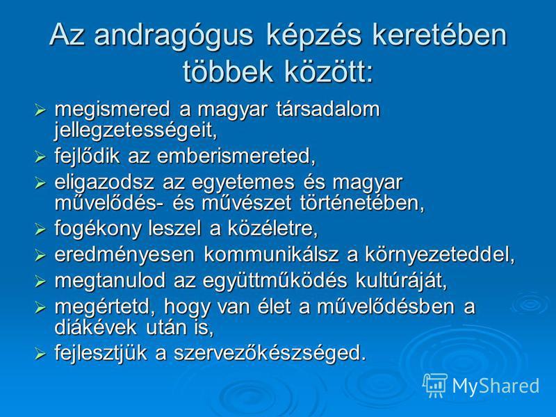 Az andragógus képzés keretében többek között: megismered a magyar társadalom jellegzetességeit, megismered a magyar társadalom jellegzetességeit, fejlődik az emberismereted, fejlődik az emberismereted, eligazodsz az egyetemes és magyar művelődés- és