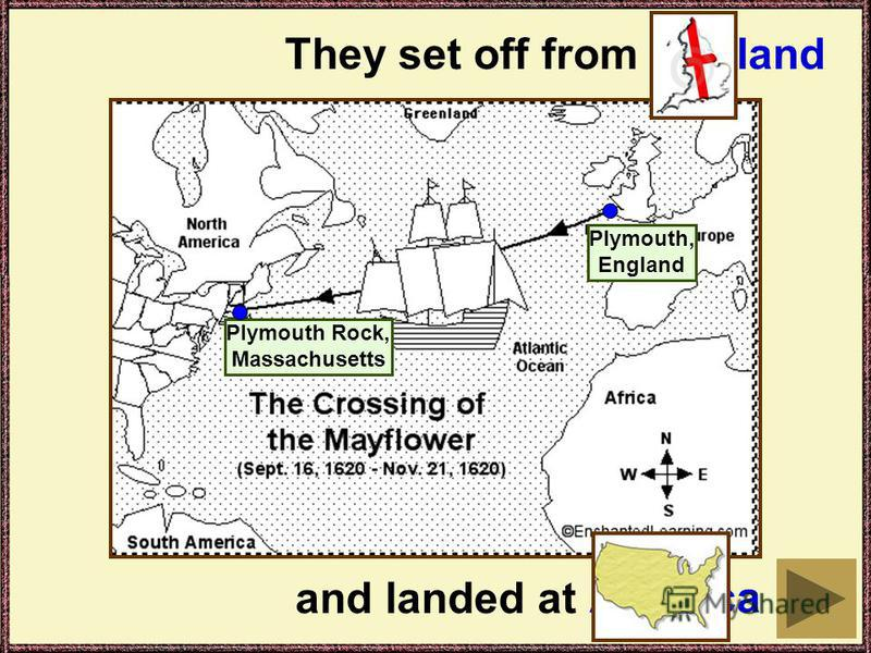 They set off from … and landed at. Plymouth, England Plymouth Rock, Massachusetts England America