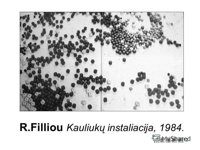 12 R.Filliou Kauliukų instaliacija, 1984.