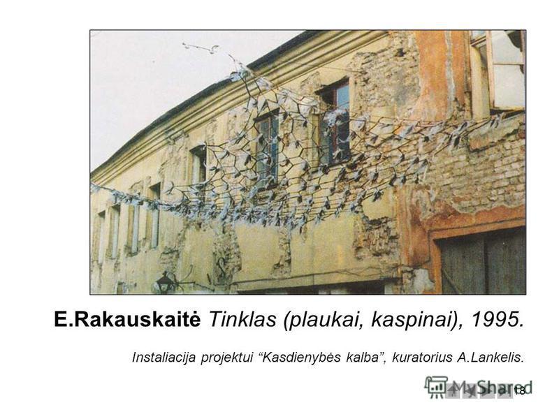18 E.Rakauskaitė Tinklas (plaukai, kaspinai), 1995. Instaliacija projektui Kasdienybės kalba, kuratorius A.Lankelis.
