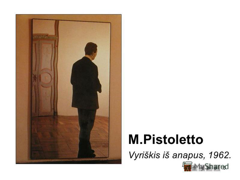6 M.Pistoletto Vyriškis iš anapus, 1962.