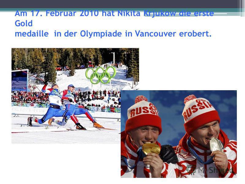 Am 17. Februar 2010 hat Nikita Krjukow die erste Gold medaille in der Olympiade in Vancouver erobert.