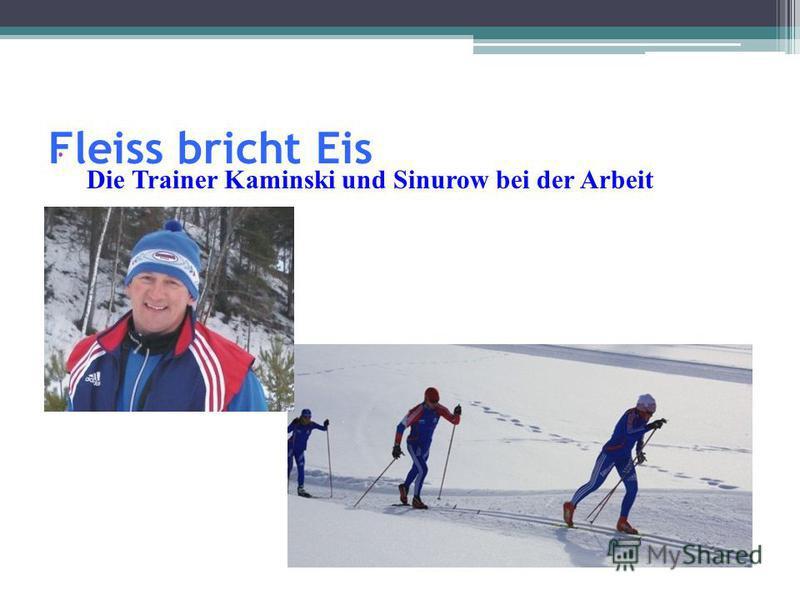 Fleiss bricht Eis Die Trainer Kaminski und Sinurow bei der Arbeit