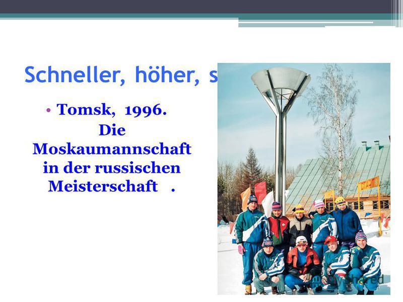 Schneller, höher, stärker Tomsk, 1996. Die Moskaumannschaft in der russischen Meisterschaft.