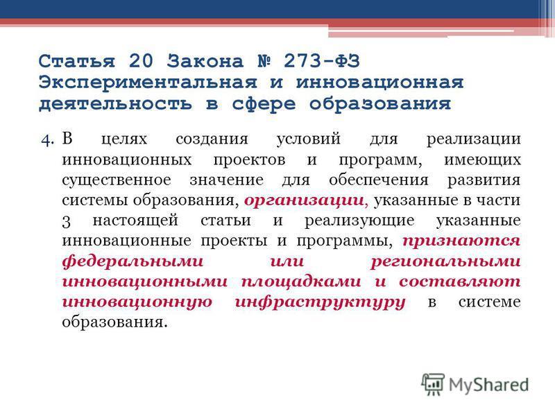 Статья 20 Закона 273-ФЗ Экспериментальная и инновационная деятельность в сфере образования 4. В целях создания условий для реализации инновационных проектов и программ, имеющих существенное значение для обеспечения развития системы образования, орган