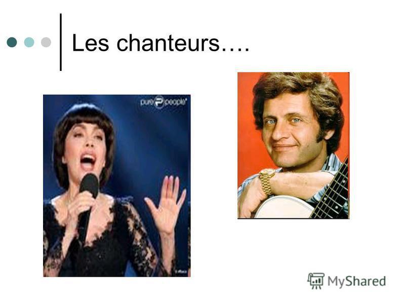 Les chanteurs….