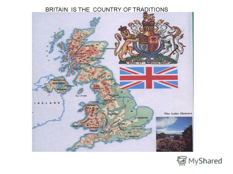 BRITAIN IS THE COUNTRY OF TRADITIONS