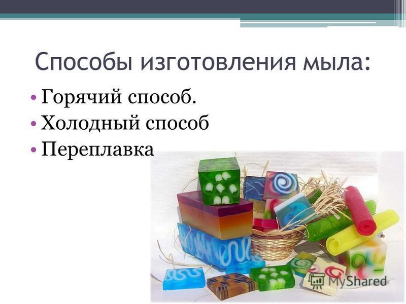 Способы изготовления мыла: Горячий способ. Холодный способ Переплавка
