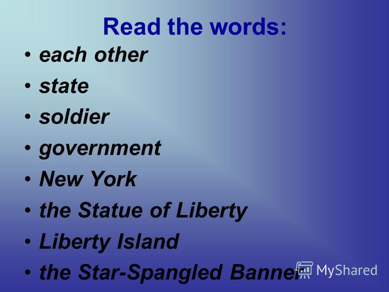 Read the words: each other state soldier government New York the Statue of Liberty Liberty Island the Star-Spangled Banner