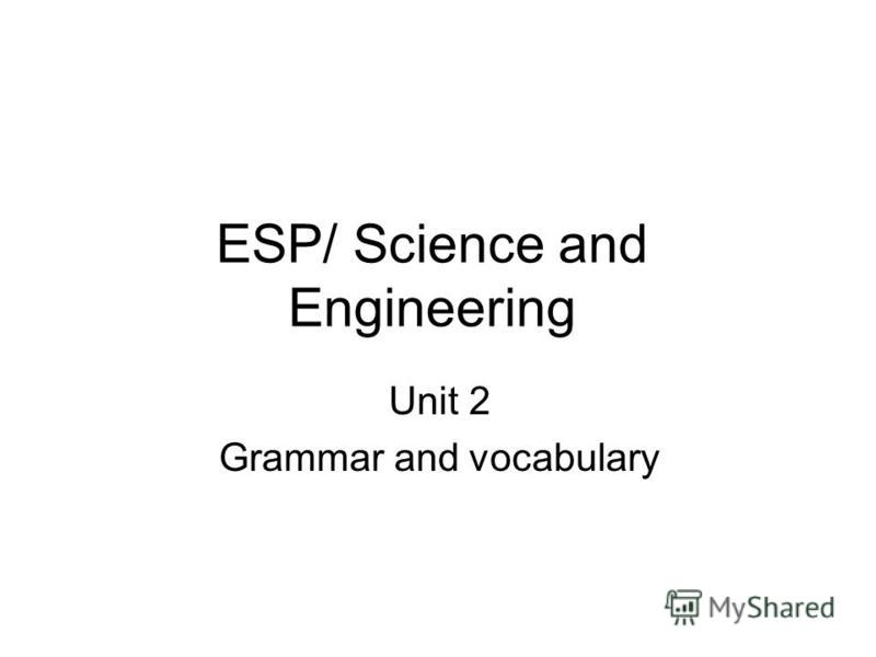ESP/ Science and Engineering Unit 2 Grammar and vocabulary