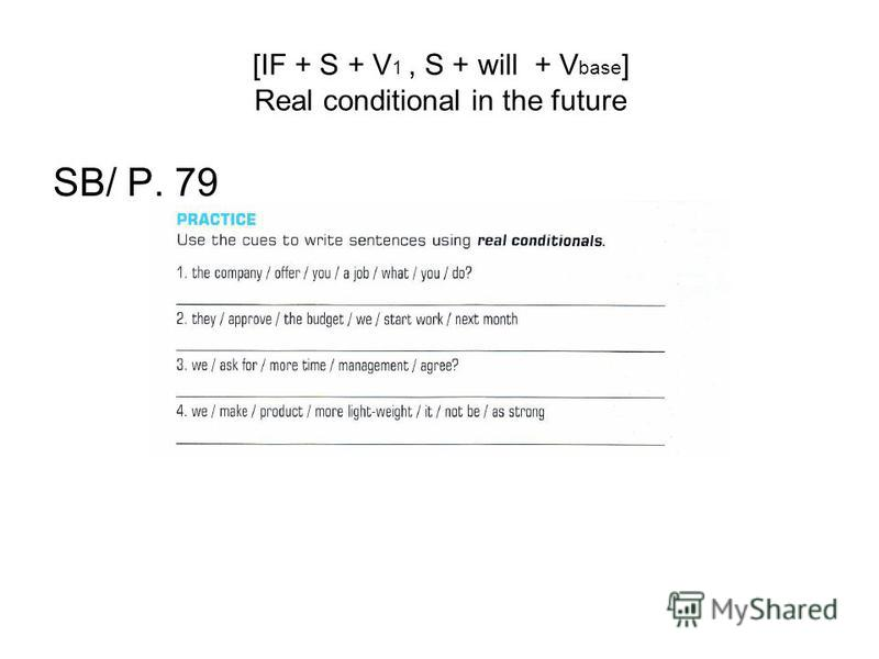 [IF + S + V 1, S + will + V base ] Real conditional in the future SB/ P. 79