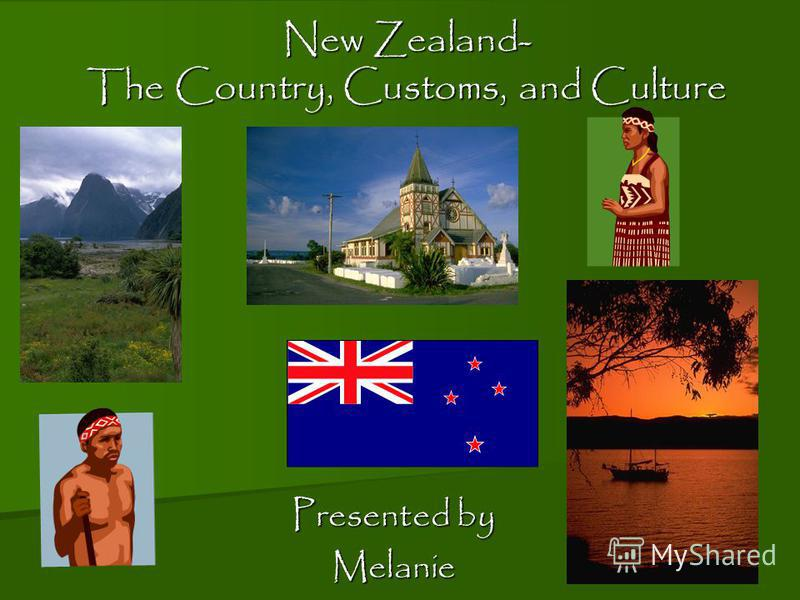 New Zealand- The Country, Customs, and Culture Presented by Melanie