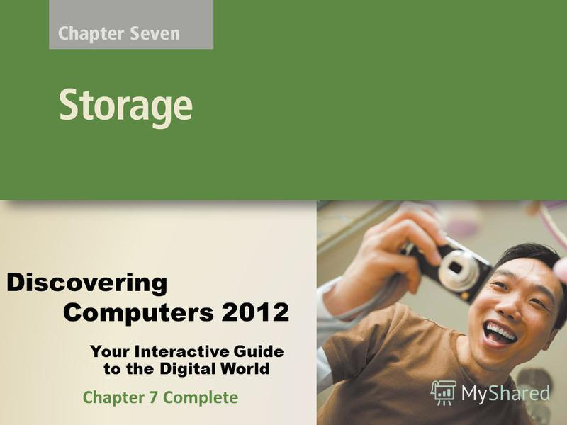 Your Interactive Guide to the Digital World Discovering Computers 2012 Chapter 7 Complete