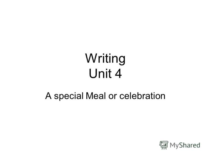 Writing Unit 4 A special Meal or celebration