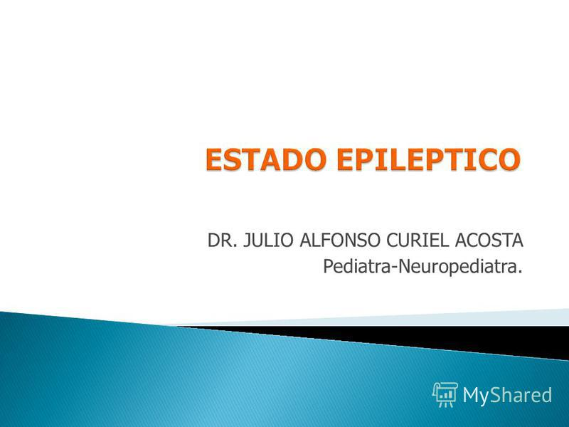 DR. JULIO ALFONSO CURIEL ACOSTA Pediatra-Neuropediatra.