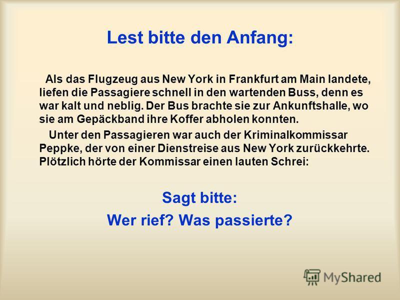 Lest bitte den Anfang: Als das Flugzeug aus New York in Frankfurt am Main landete, liefen die Passagiere schnell in den wartenden Buss, denn es war kalt und neblig. Der Bus brachte sie zur Ankunftshalle, wo sie am Gepäckband ihre Koffer abholen konnt