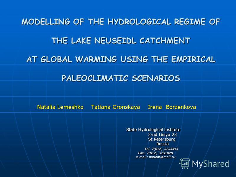 MODELLING OF THE HYDROLOGICAL REGIME OF THE LAKE NEUSEIDL CATCHMENT AT GLOBAL WARMING USING THE EMPIRICAL PALEOCLIMATIC SCENARIOS Natalia Lemeshko Tatiana Gronskaya Irena Borzenkova State Hydrological Institute State Hydrological Institute 2-nd Liniy