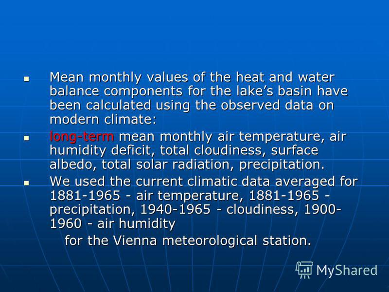 Mean monthly values of the heat and water balance components for the lakes basin have been calculated using the observed data on modern climate: Mean monthly values of the heat and water balance components for the lakes basin have been calculated usi