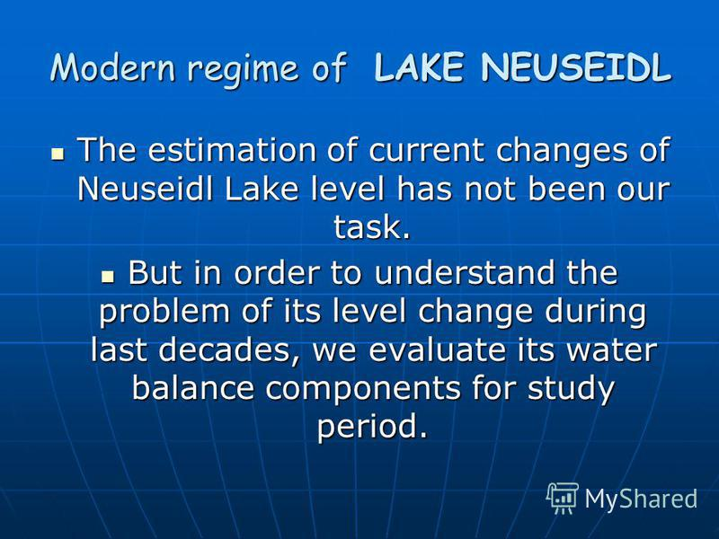 Modern regime of LAKE NEUSEIDL The estimation of current changes of Neuseidl Lake level has not been our task. The estimation of current changes of Neuseidl Lake level has not been our task. But in order to understand the problem of its level change