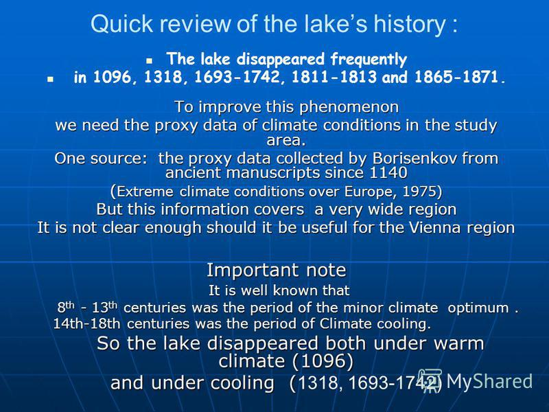 Quick review of the lakes history : The lake disappeared frequently To improve this phenomenon in 1096, 1318, 1693-1742, 1811-1813 and 1865-1871. To improve this phenomenon we need the proxy data of climate conditions in the study area. One source: t