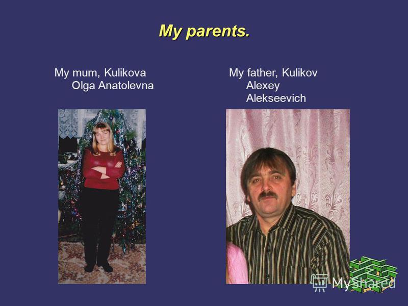My parents. My mum, Kulikova Olga Anatolevna My father, Kulikov Alexey Alekseevich