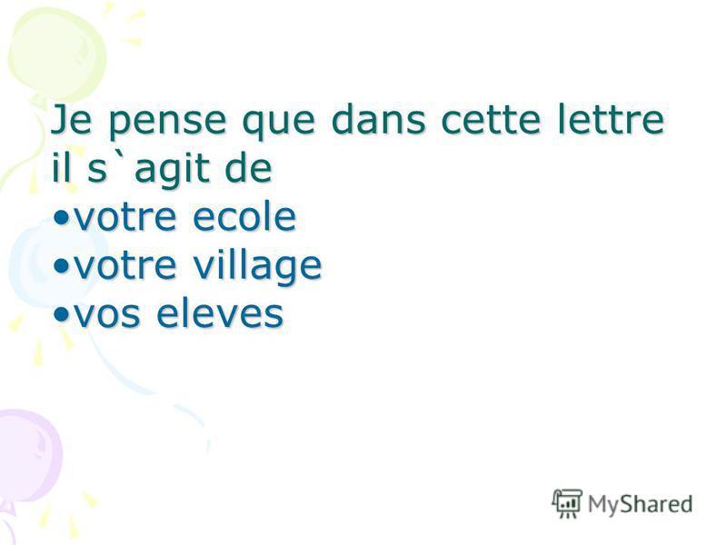 Je pense que dans cette lettre il s`agit de votre ecolevotre ecole votre villagevotre village vos elevesvos eleves