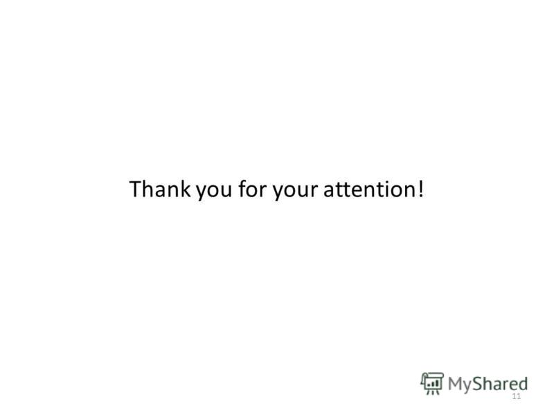 Thank you for your attention! 11