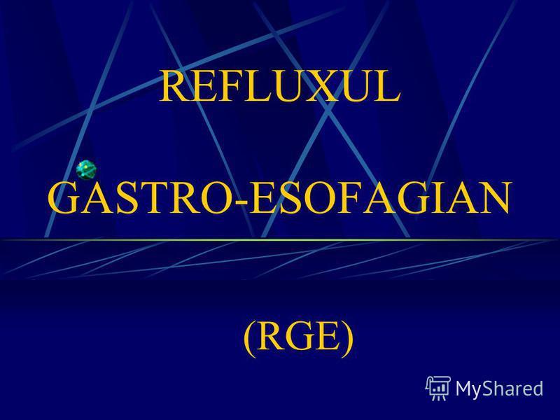 REFLUXUL GASTRO-ESOFAGIAN (RGE)