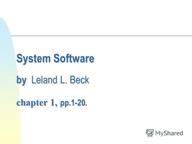 System Software by Leland L. Beck chapter 1, pp.1-20.