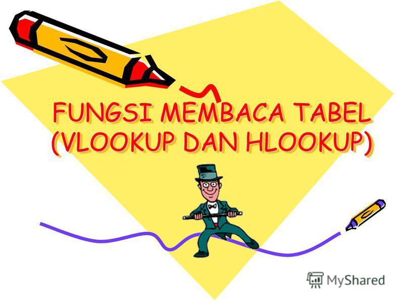 FUNGSI MEMBACA TABEL (VLOOKUP DAN HLOOKUP)