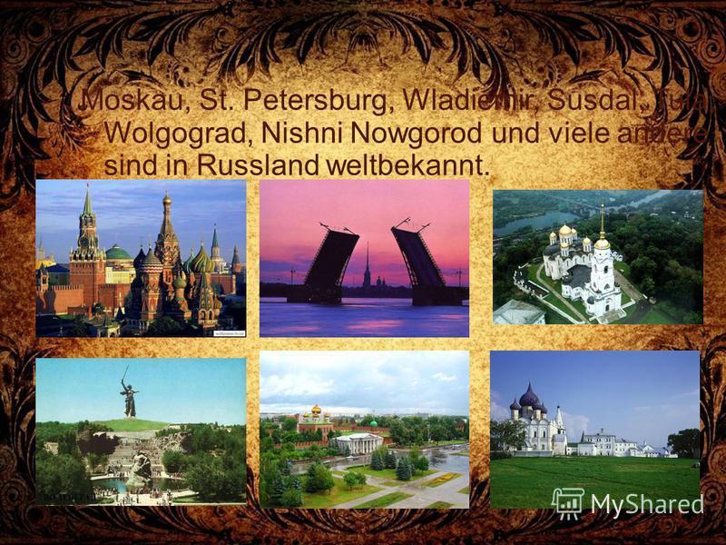 Moskau, St. Petersburg, Wladiemir, Susdal, Tula, Wolgograd, Nishni Nowgorod und viele andere sind in Russland weltbekannt.
