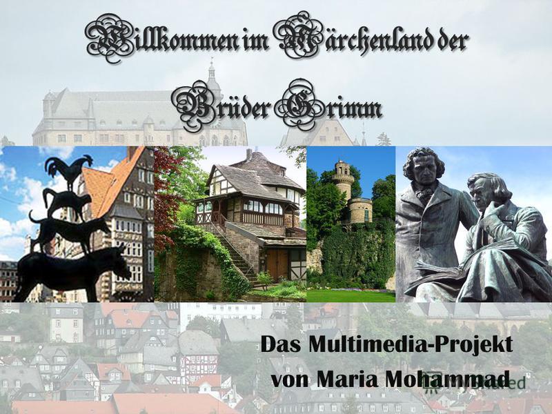 Willkommen im Märchenland der Brüder Grimm Das Multimedia-Projekt von Maria Mohammad