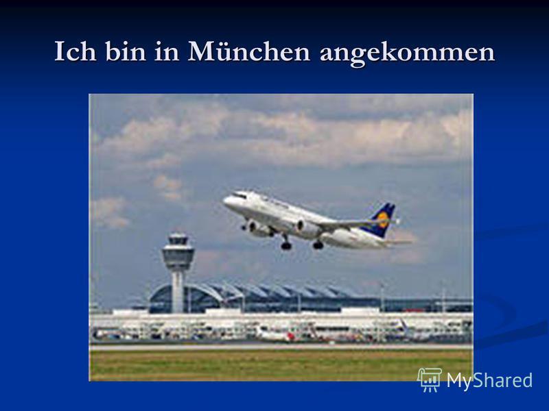 Ich bin in München angekommen