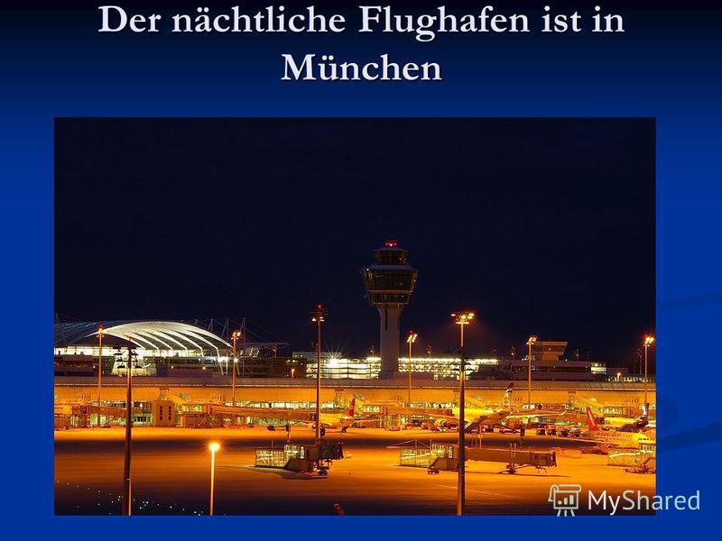 Der nächtliche Flughafen ist in München