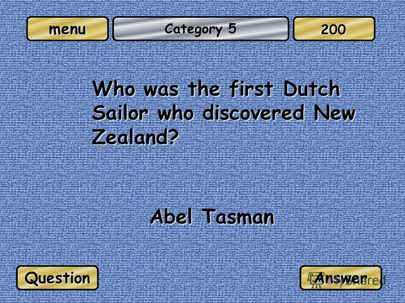 menu Category 5 Who was the first Dutch Sailor who discovered New Zealand? Abel Tasman QuestionAnswer 200