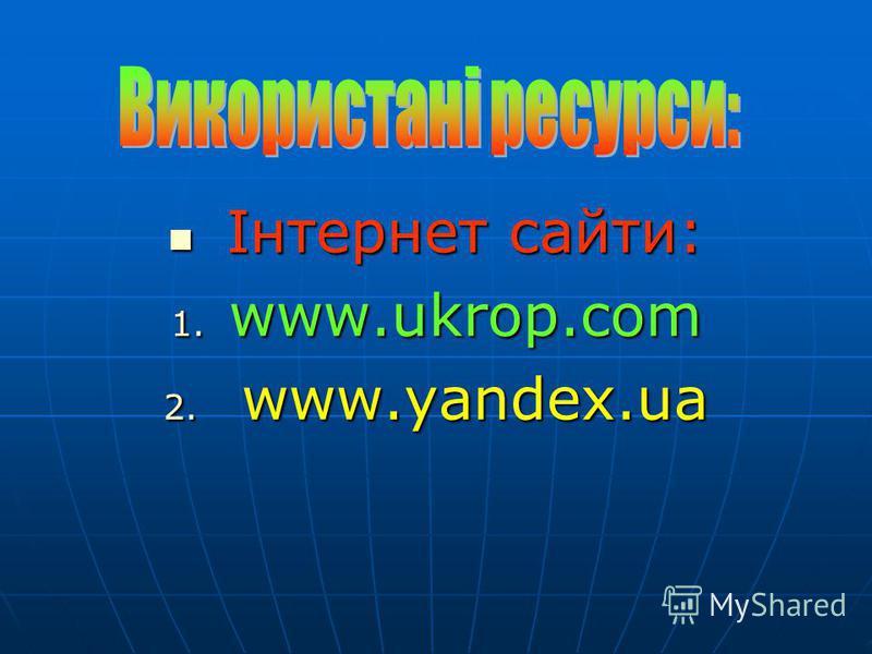 Інтернет сайти: 1. w ww.ukrop.com 2. w ww.yandex.ua