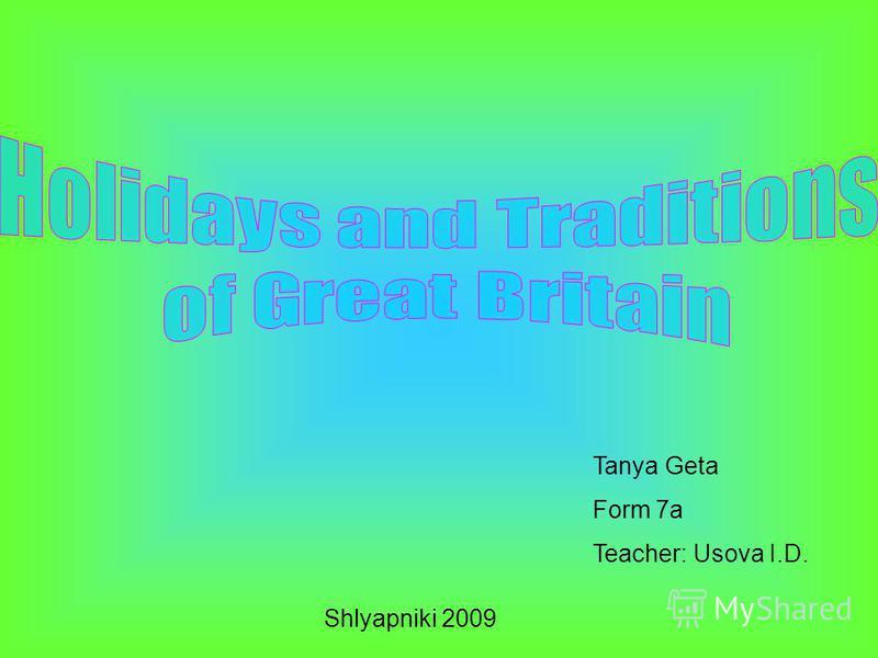 Tanya Geta Form 7a Teacher: Usova I.D. Shlyapniki 2009