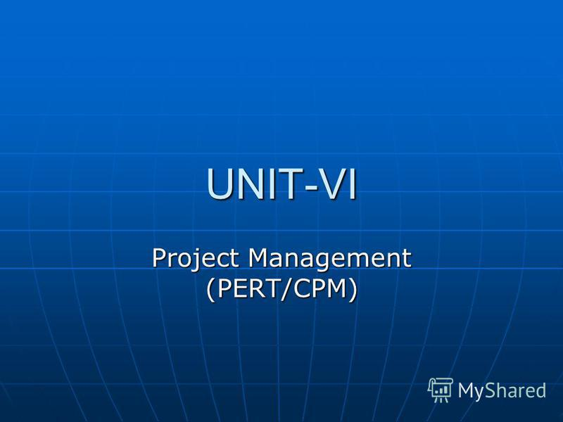 UNIT-VI Project Management (PERT/CPM)