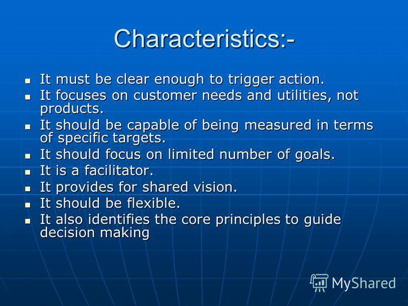 Characteristics:- It must be clear enough to trigger action. It must be clear enough to trigger action. It focuses on customer needs and utilities, not products. It focuses on customer needs and utilities, not products. It should be capable of being
