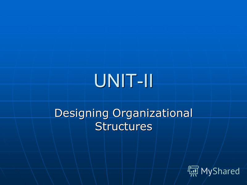 UNIT-II Designing Organizational Structures