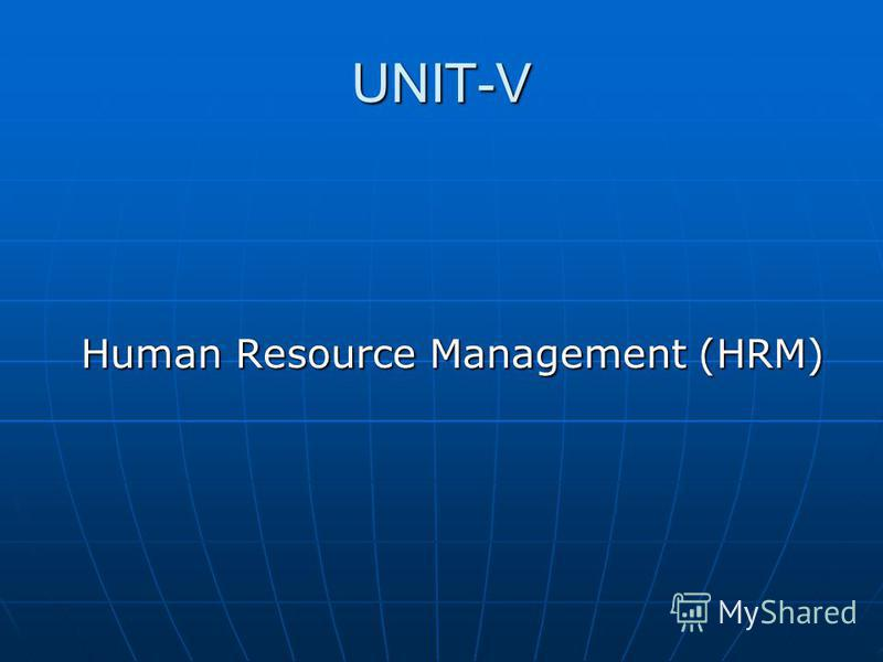 UNIT-V Human Resource Management (HRM) Human Resource Management (HRM)